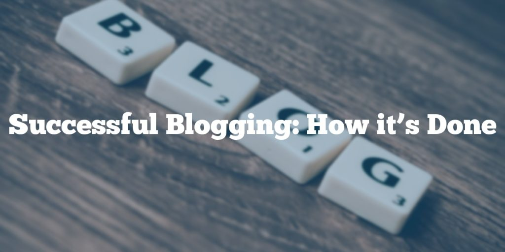 Successful Blogging: How it's Done