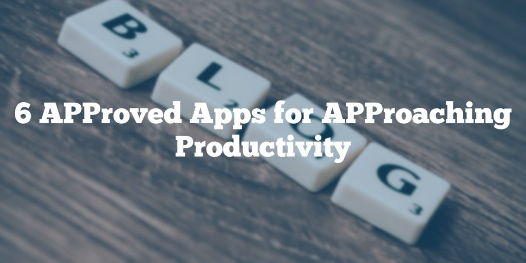 6 APProved Apps for APProaching Productivity