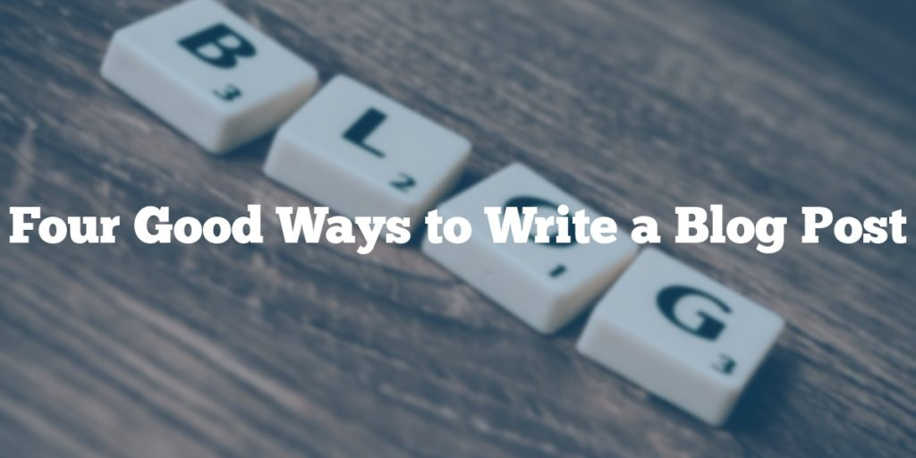 Four Good Ways to Write a Blog Post